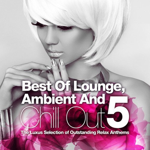 Best Of Lounge Ambient and Chill Out Vol.5: The Luxus Selection Of 40 Outstanding Relax Anthems (2016)