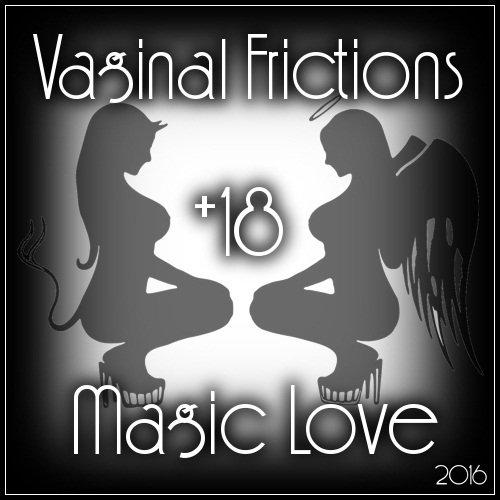 Vaginal Frictions Magic Love (2016)
