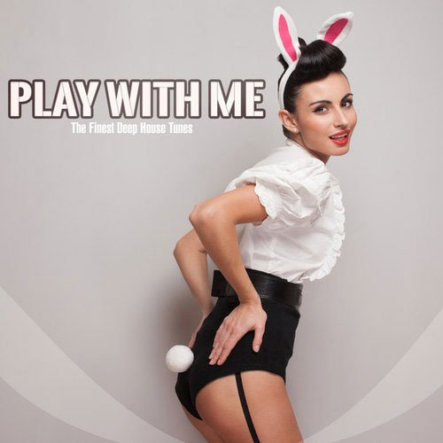 Play with Me: The Finest Deep House Tunes (2016)