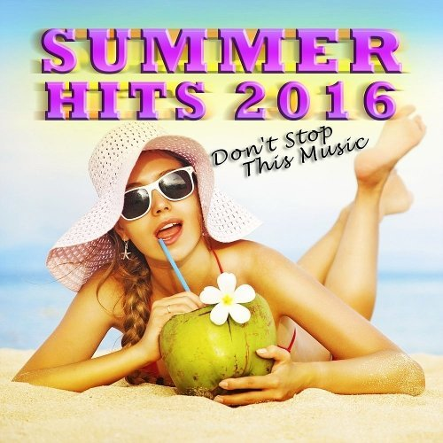 Summer Hits 2016 - Dont Stop This Music (2016)