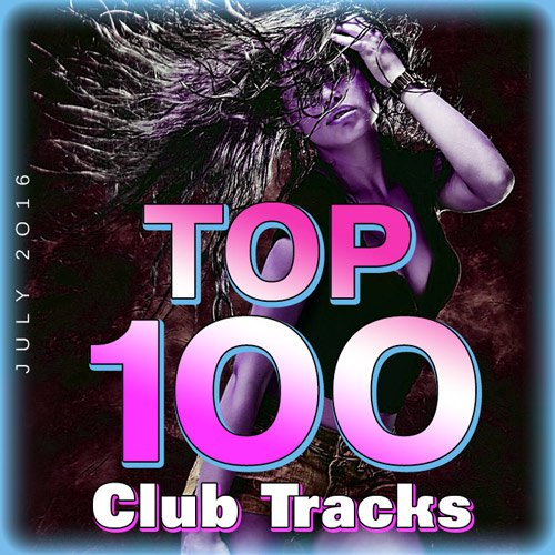 Top 100 Club Tracks (July 2016) (2016)