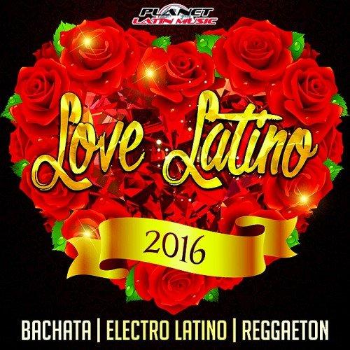 Love Latino (Bachata, Electro Latino & Reggaeton) (2016)
