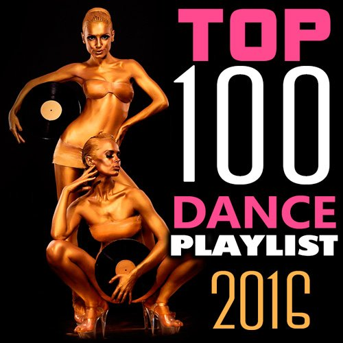 Top 100 Dance Playlist 2016 (2016)